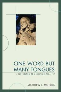 One Word But Many Tongues: Confessions of a Multiculturalist