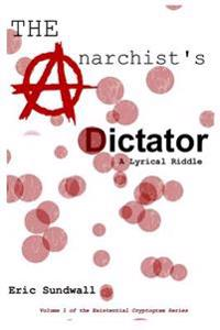 The Anarchist's Dictator: A Lyrical Riddle