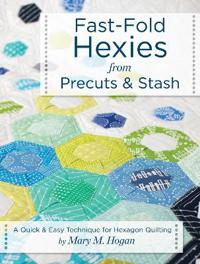 Fast-Fold Hexies from Precuts & Stash: A Quick & Easy Technique for Hexagon Quilting