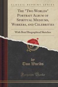 The Two Worlds Portrait Album of Spiritual Mediums, Workers, and Celebrities