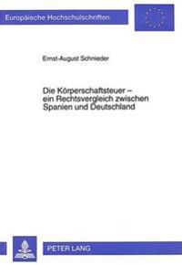 Die Koerperschaftsteuer - Ein Rechtsvergleich Zwischen Spanien Und Deutschland
