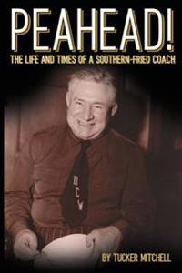 Peahead!: The Life and Times of a Southern-Fried Coach