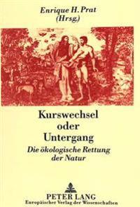 Kurswechsel Oder Untergang: Die Oekologische Rettung Der Natur