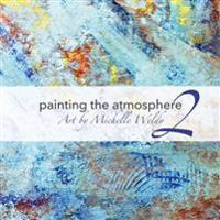 Painting the Atmosphere 2: Art by Michelle Weldy