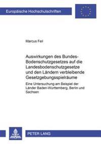 Auswirkungen Des Bundes-Bodenschutzgesetzes Auf Die Landesbodenschutzgesetze Und Den Laendern Verbleibende Gesetzgebungsspielraeume: Eine Untersuchung