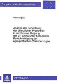 Analyse Der Entwicklung Der Pflanzlichen Produktion in Der Provinz Zhejiang Der VR China Unter Besonderer Beruecksichtigung Der Agrarpolitischen Verae