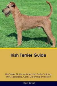 Irish Terrier Guide Irish Terrier Guide Includes