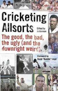 Cricketing Allsorts: The Good, the Bad, the Ugly (and the Downright Weird)