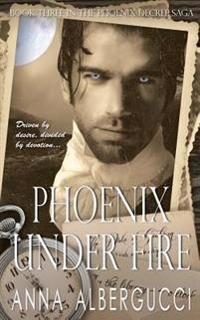 Phoenix Under Fire: Book Three in the Phoenix Decree Saga