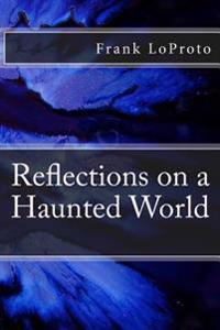 Reflections on a Haunted World