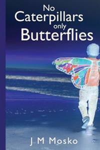 No Caterpillars Only Butterflies