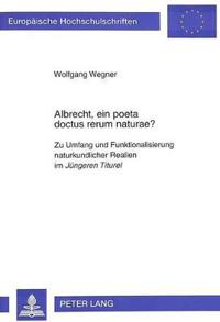 Albrecht, Ein Poeta Doctus Rerum Naturae?: Zu Umfang Und Funktionalisierung Naturkundlicher Realien Im Juengeren Titurel
