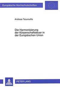 Die Harmonisierung Der Koerperschaftsteuer in Der Europaeischen Union