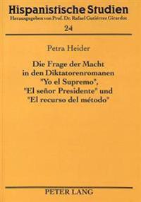 Die Frage Der Macht in Den Diktatorenromanen -Yo El Supremo-, -El Senor Presidente- Und -El Recurso del Metodo-