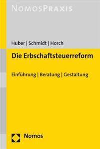 Die Erbschaftsteuerreform: Einfuhrung - Beratung - Gestaltung