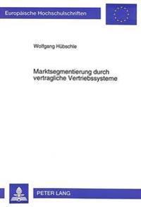 Marktsegmentierung Durch Vertragliche Vertriebssysteme: Die Errichtung Von Handelshindernissen Auf Privatautonomer Basis