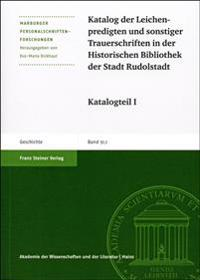 Katalog Der Leichenpredigten Und Sonstiger Trauerschriften in Der Historischen Bibliothek Der Stadt Rudolstadt