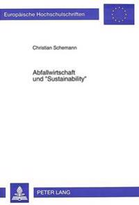 Abfallwirtschaft Und -Sustainability-: Moeglichkeiten Und Grenzen Der Gewaehrleistung Eines Langfristig-Tragfaehigen Ressourcenverbrauchs Durch Den Ei