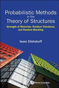 Probabilistic Methods In The Theory Of Structures: Strength Of Materials, Random Vibrations, And Random Buckling