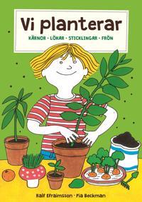 Vi planterar : kärnor, lökar, sticklingar och frön