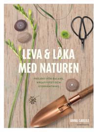 Leva & läka med naturen : projekt för balans, kreativitet och återhämtning
