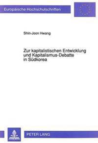 Zur Kapitalistischen Entwicklung Und Kapitalismus-Debatte in Suedkorea