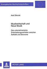 Musikwirtschaft Und Neue Musik: Das Unternehmerische Entscheidungsverhalten Zwischen Aesthetik Und Oekonomie