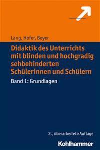 Didaktik Des Unterrichts Mit Blinden Und Hochgradig Sehbehinderten Schulerinnen Und Schulern: Band 1: Grundlagen
