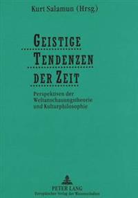 Geistige Tendenzen Der Zeit: Perspektiven Der Weltanschauungstheorie Und Kulturphilosophie