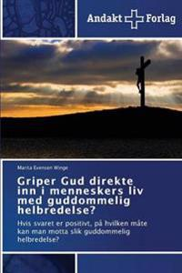 Griper Gud Direkte Inn I Menneskers LIV Med Guddommelig Helbredelse? - Winge Marita Evensen | Inprintwriters.org
