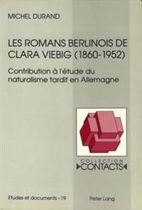 Les Romans Berlinois de Clara Viebig (1860-1952): Contribution A L'Etude Du Naturalisme Tardif En Allemagne