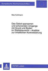 Das Gebot Sparsamen Und Schonenden Umgangs Mit Grund Und Boden Im Staedtebaurecht - Ansaetze Zur Inhaltlichen Konkretisierung