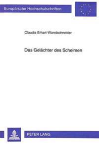 Das Gelaechter Des Schelmen: Spielfunktion ALS Wirklichkeitskonzeption Der Literarischen Schelmenfigur. Untersuchungen Zum Modernen Schelmenroman