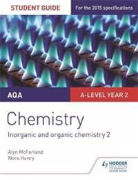 Aqa a-level year 2 chemistry student guide: inorganic and organic chemistry