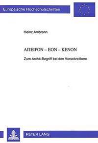 Apeiron-Eon-Kenon: Zum Arche-Begriff Bei Den Vorsokratikern