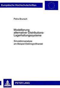 Modellierung Alternativer Distributions-Lagerhaltungssysteme: Simulationsanalyse Am Beispiel Elektrogrosshandel
