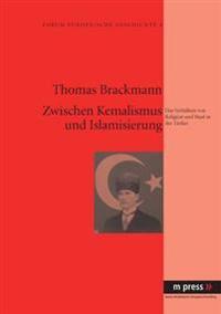 Zwischen Kemalismus Und Islamisierung: Das Verhaeltnis Von Religion Und Staat in Der Tuerkei