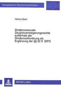 Strafprozessuale Zeugnisverweigerungsrechte Ausserhalb Der Strafprozessordnung ALS Ergaenzung Der 52 Ff. Stpo