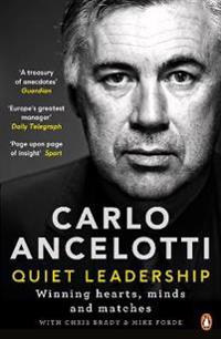 Carlo Ancelotti: Quiet Leadership: Winning Hearts, Minds and Matches
