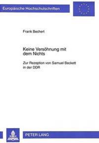 Keine Versoehnung Mit Dem Nichts: Zur Rezeption Von Samuel Beckett in Der Ddr
