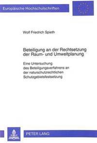 Beteiligung an Der Rechtsetzung Der Raum- Und Umweltplanung: Eine Untersuchung Des Beteiligungsverfahrens an Der Naturschutzrechtlichen Schutzgebietsf