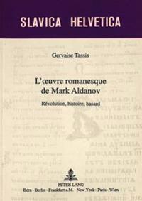 L'Oeuvre Romanesque de Mark Aldanov: Revolution, Histoire, Hasard