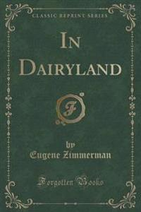 In Dairyland (Classic Reprint)