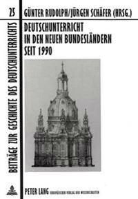 Deutschunterricht in Den Neuen Bundeslaendern Seit 1990: Aspekte, Tendenzen, Probleme