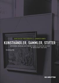 Kunsthändler, Sammler, Stifter: Günther Franke ALS Vermittler Moderner Kunst in München 1923-1976