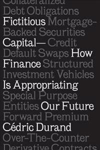 Fictitious Capital: How Finance Is Appropriating Our Future