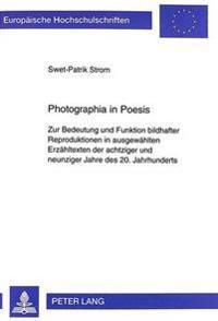 Photographia in Poesis: Zur Bedeutung Und Funktion Bildhafter Reproduktionen in Ausgewaehlten Erzaehltexten Der Achtziger Und Neunziger Jahre