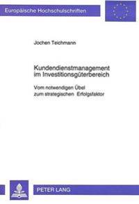 Kundendienstmanagement Im Investitionsgueterbereich: Vom Notwendigen Uebel Zum Strategischen Erfolgsfaktor
