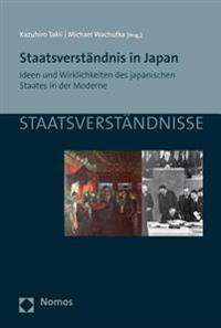 Staatsverstandnis in Japan: Ideen Und Wirklichkeiten Des Japanischen Staates in Der Moderne