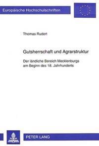 Gutsherrschaft Und Agrarstruktur: Der Laendliche Bereich Mecklenburgs Am Beginn Des 18. Jahrhunderts